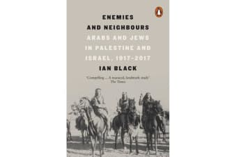 Enemies and Neighbours - Arabs and Jews in Palestine and Israel, 1917-2017