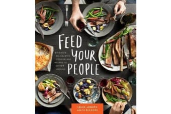 Feed Your People - Recipes for Big-Hearted, Big-Batch Cooking
