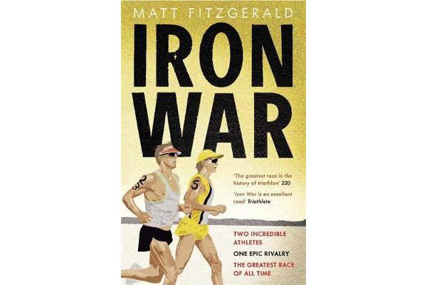 Iron War - Two Incredible Athletes. One Epic Rivalry. The Greatest Race of All Time.