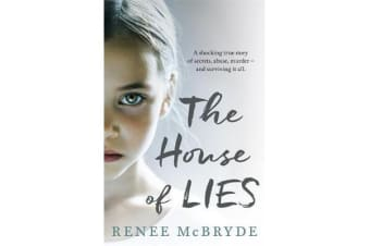 The House of Lies - A shocking true story of secrets, abuse, murder - and surviving it all