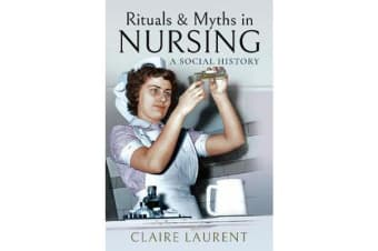 Rituals & Myths in Nursing - A Social History