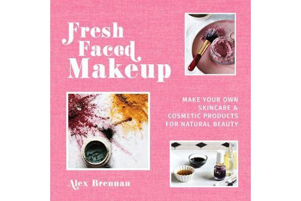 Image of Fresh Faced Makeup - Make your own skincare & cosmetic products for natural beauty