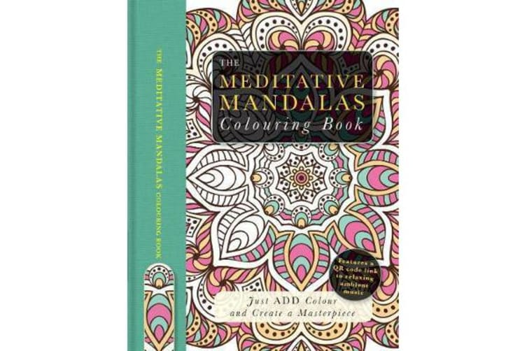 The Meditative Mandalas Colouring Book - Just Add Colour and Create a Masterpiece