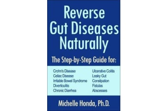 Reverse Gut Diseases Naturally - Cures for Crohn's Disease, Ulcerative Colitis, Celiac Disease, IBS, and More