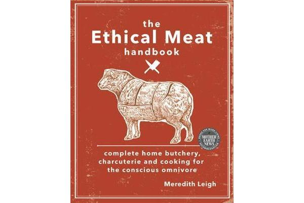 The Ethical Meat Handbook - Complete Home Butchery, Charcuterie and Cooking for the Conscious Omnivore