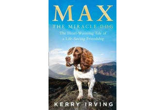 Max the Miracle Dog - The Heart-Warming Tale of a Life-Saving Friendship