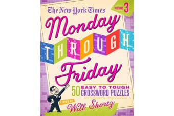 The New York Times Monday Through Friday - Easy to Tough Crossword Puzzles Volume 3 50 Puzzles from the Pages of The New York Times