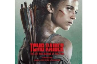 Tomb Raider - The Art and Making of the Film