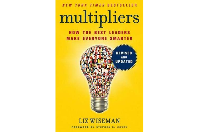 Multipliers, Revised And Updated - How The Best Leaders Make Everyone Smarter