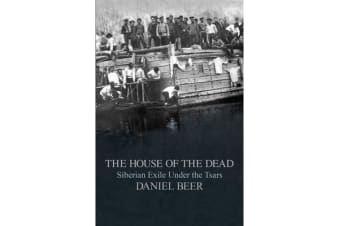 The House of the Dead - Siberian Exile Under the Tsars