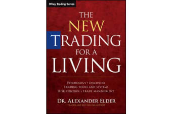 The New Trading for a Living - Psychology, Discipline, Trading Tools and Systems, Risk Control, Trade Management