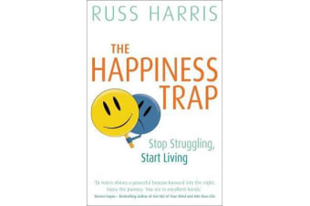 The Happiness Trap - Stop Struggling, Start Living