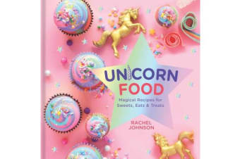 Unicorn Food - Magical Recipes for Sweets, Eats and Treats