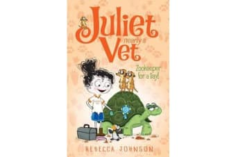 Zookeeper for a Day - Juliet, Nearly a Vet (Book 6)