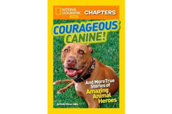 National Geographic Kids Chapters: Courageous Canine - And More True Stories of Amazing Animal Heroes