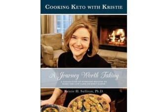 A Journey Worth Taking - Cooking Keto with Kristie (Black and White Edition)