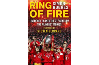 Ring of Fire - Liverpool into the 21st century: The Players' Stories