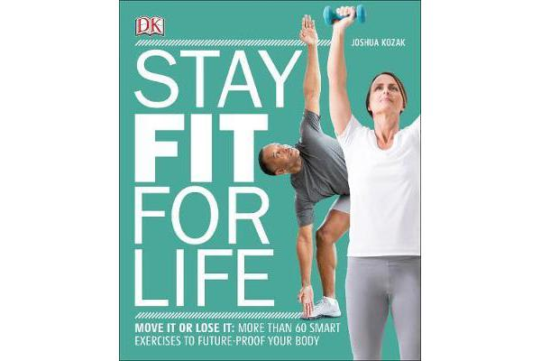 Stay Fit For Life - Move It or Lose It: More than 60 Smart Exercises to Future-Proof your Body