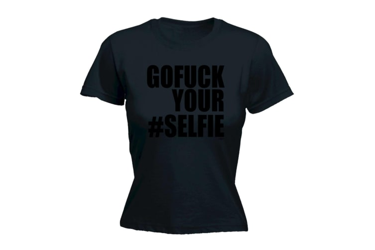 123T Funny Tee - Black GoFUCK Your Selfie - (Medium Black Womens T Shirt)