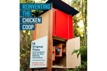 Reinventing the Chicken Coop - 14 Original Designs with Step-by-step Building Instructions