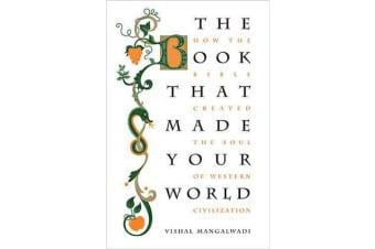 The Book that Made Your World - How the Bible Created the Soul of Western Civilization