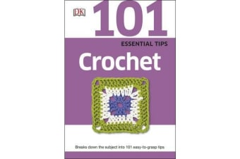 101 Essential Tips Crochet - Breaks Down the Subject into 101 Easy-to-Grasp Tips