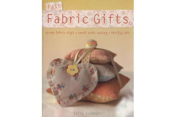 Fast Fabric Gifts - Scrap Fabric Style, Small Scale Sewing, Thrifty Chic