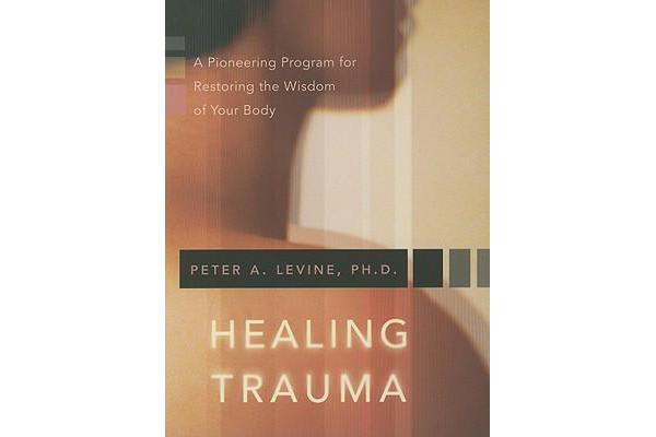 Image of Healing Trauma - A Pioneering Program for Restoring the Wisdom of Your Body