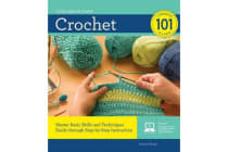 Crochet 101 - Master Basic Skills and Techniques Easily Through Step-by-Step Instruction