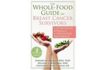 The Whole-Food Guide for Breast Cancer Survivors - A Nutritional Approach to Preventing Recurrence