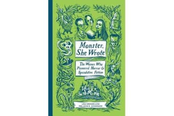 Monster, She Wrote - The Women Who Pioneered Horror and Speculative Fiction