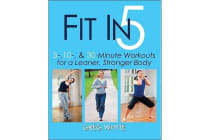 Fit in 5 - 5, 10 and 30 Minute Workouts for a Leaner. Stronger Body
