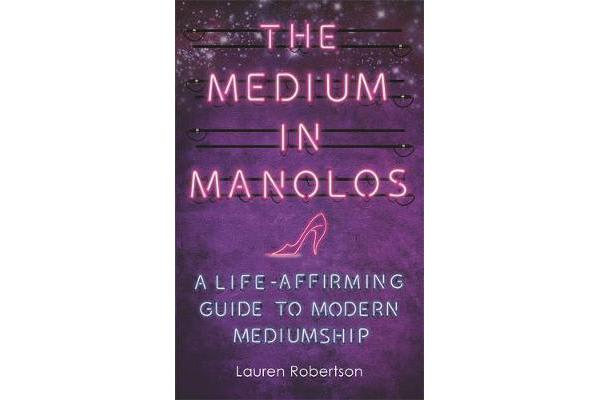 The Medium in Manolos - A Life-Affirming Guide to Modern Mediumship