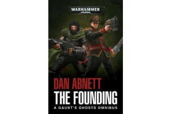 The Founding - A Gaunt's Ghosts Omnibus