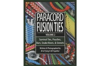 Paracord Fusion Ties, Volume 2 - Survival Ties, Pouches, Bars, Snake Knots, & Sinnets