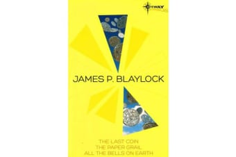 James Blaylock SF Gateway Omnibus - The Last Coin, The Paper Grail, All The Bells on Earth