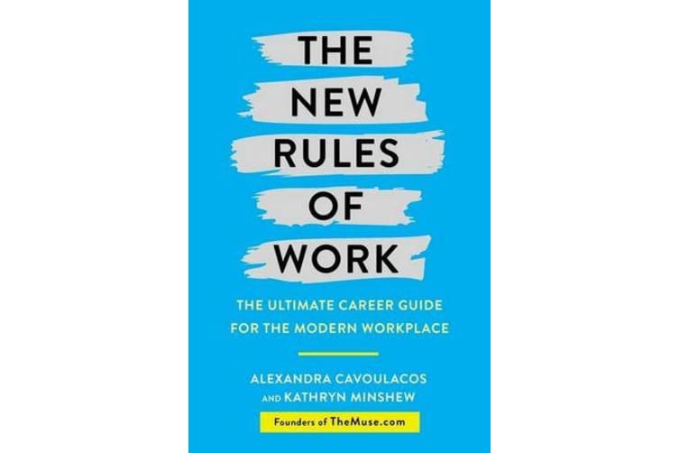 The New Rules of Work - The ultimate career guide for the modern workplace