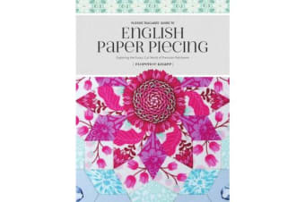 Flossie Teacakes' Guide to English Paper Piecing - Exploring the Fussy-Cut World of Precision Patchwork