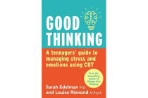 Good Thinking - A Teenager's Guide to Managing Stress and Emotion Using CBT