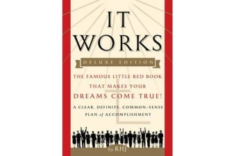 It Works - Deluxe Edition - The Famous Little Red Book That Makes Your Dreams Come True!