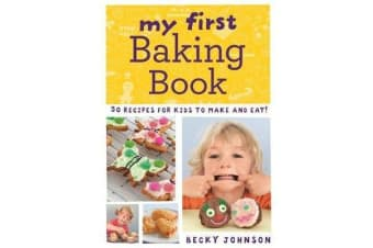 My First Baking Book - 50 recipes for kids to make and eat!