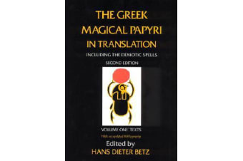 The Greek Magical Papyri in Translation, Including the Demonic Spells - Texts v. 1