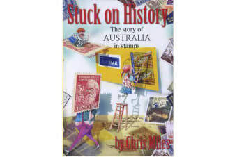 Stuck on History - The Story of Australia in Stamps