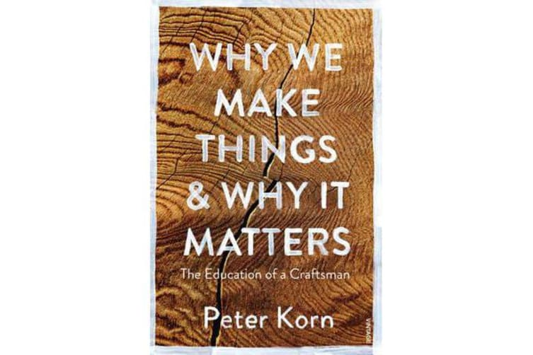 Why We Make Things and Why it Matters - The Education of a Craftsman