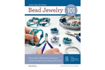 Bead Jewelry 101 - Master Basic Skills and Techniques Easily Through Step-by-Step Instruction