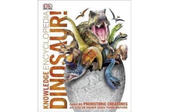 Knowledge Encyclopedia Dinosaur! - Over 60 Prehistoric Creatures as You've Never Seen Them Before