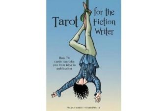 Tarot for the Fiction Writer - How 78 Cards Can Take You from Idea to Publication