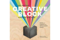 Creative Block - Get Unstuck, Discover New Ideas. Advice and Projects from 50 Successful Artists