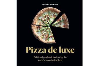 Pizza De Luxe - Deliciously authentic recipes for the world's favourite fast food