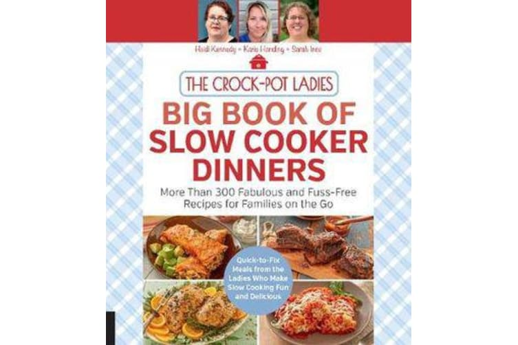 The Crock-Pot Ladies Big Book of Slow Cooker Dinners - More Than 300 Fabulous and Fuss-Free Recipes for Families on the Go